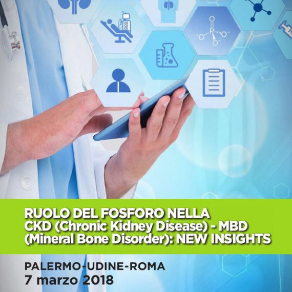 RUOLO DEL FOSFORO NELLA CKD (Chronic Kidney Disease) – MBD (Mineral Bone Disorder): NEW INSIGHTS - 07/03/2018