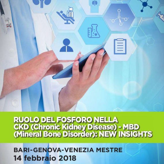 RUOLO DEL FOSFORO NELLA CKD (Chronic Kidney Disease) – MBD (Mineral Bone Disorder): NEW INSIGHTS - 14/02/2018