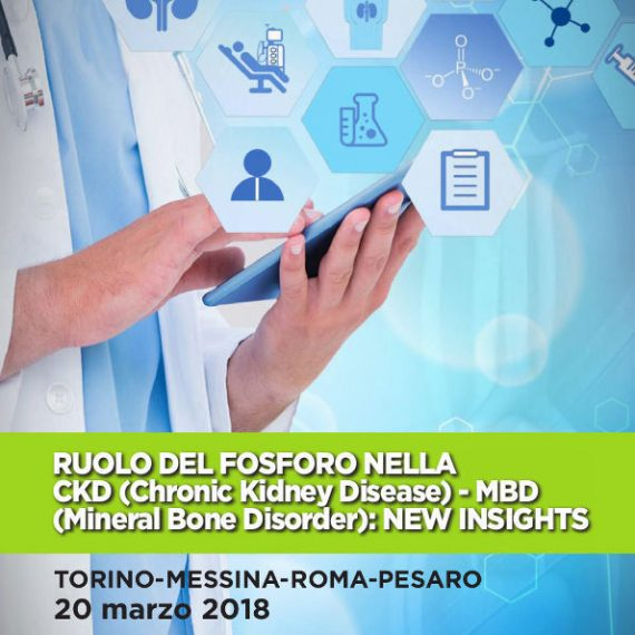 RUOLO DEL FOSFORO NELLA CKD (Chronic Kidney Disease) – MBD (Mineral Bone Disorder): NEW INSIGHTS - 20/03/2018