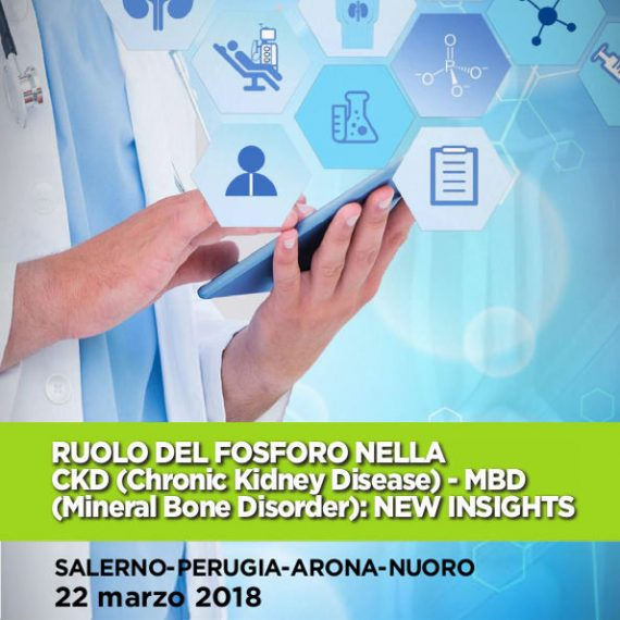 RUOLO DEL FOSFORO NELLA CKD (Chronic Kidney Disease) – MBD (Mineral Bone Disorder): NEW INSIGHTS - 22/03/2018