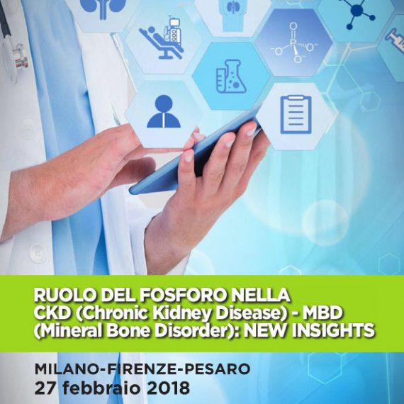 RUOLO DEL FOSFORO NELLA CKD (Chronic Kidney Disease) – MBD (Mineral Bone Disorder): NEW INSIGHTS - 27/02/2018